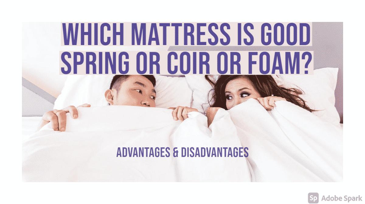 which mattress is good spring, coir or foam