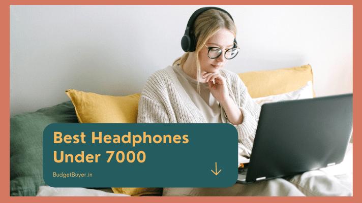 Best Headphones Under 7000